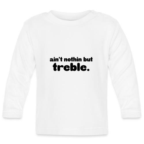 ain't notin but treble - Langarmet baby-T-skjorte