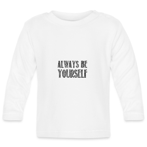 Always be yourself - T-shirt manches longues Bébé