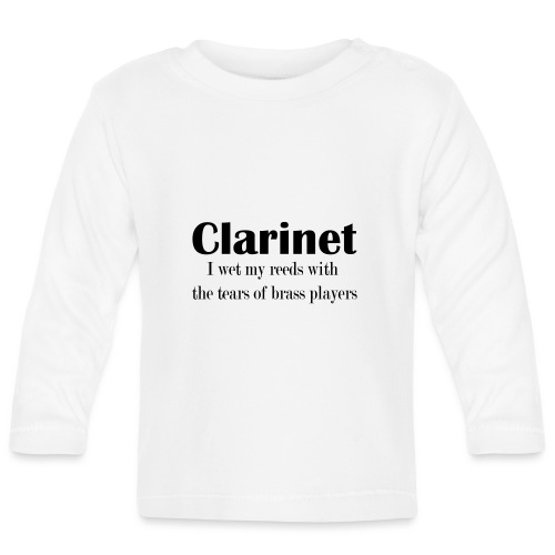 Clarinet, I wet my reeds with the tears - Baby Long Sleeve T-Shirt