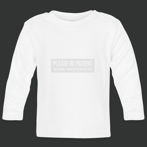 Please be patient - Baby Long Sleeve T-Shirt