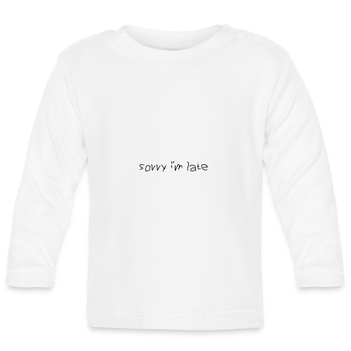 Sorry i´m late - Baby Langarmshirt