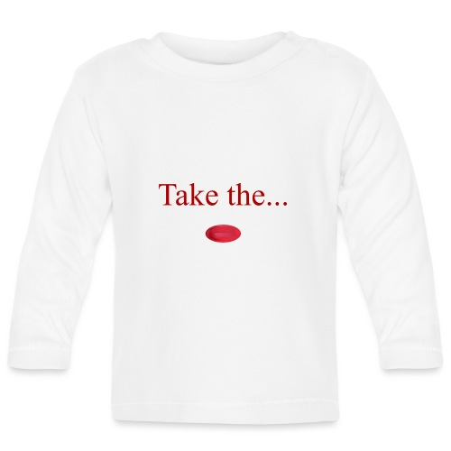 Take The Red Pill - Baby Long Sleeve T-Shirt