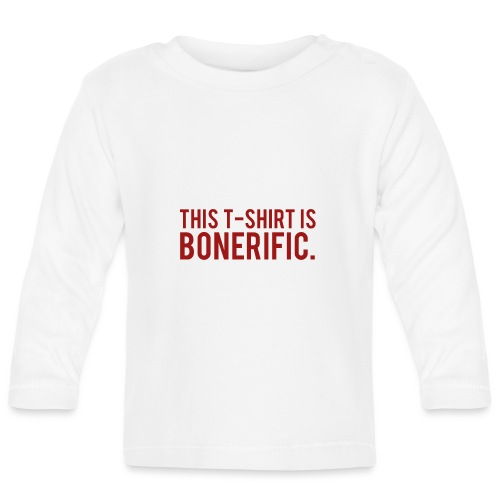 BONERIFIC. - Baby Long Sleeve T-Shirt