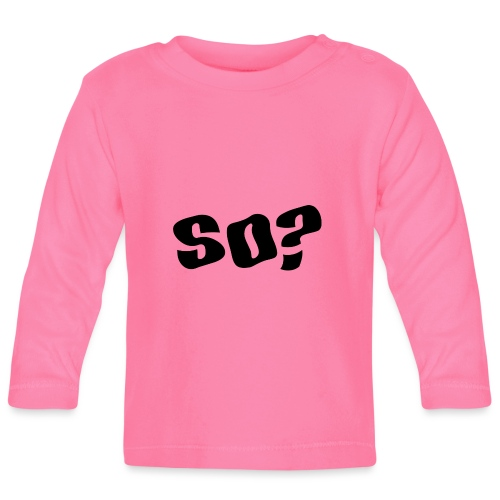 so - Baby Long Sleeve T-Shirt