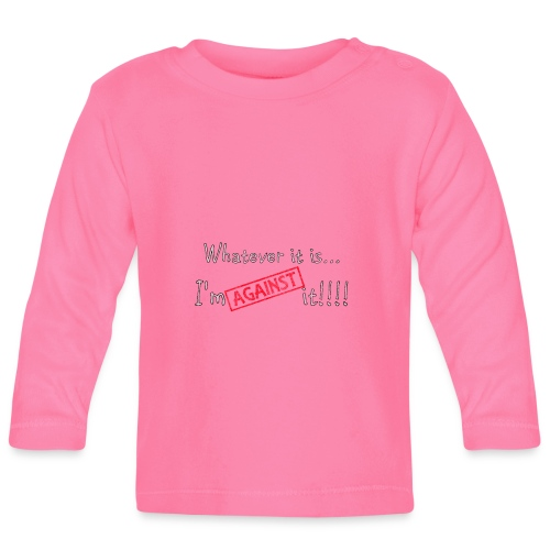 Against it - Baby Long Sleeve T-Shirt
