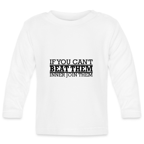 If You can't beat them, inner join them - Långärmad T-shirt baby
