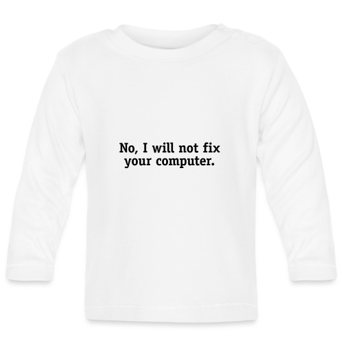 No, I will not fix your computer. - Baby Long Sleeve T-Shirt