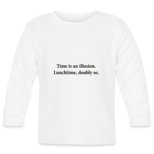 Time is an illusion. Lunchtime, doubly so. - Baby Long Sleeve T-Shirt