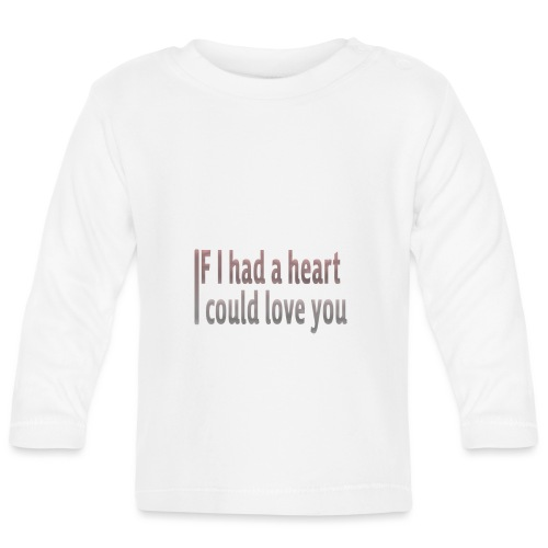 if i had a heart i could love you - Baby Long Sleeve T-Shirt