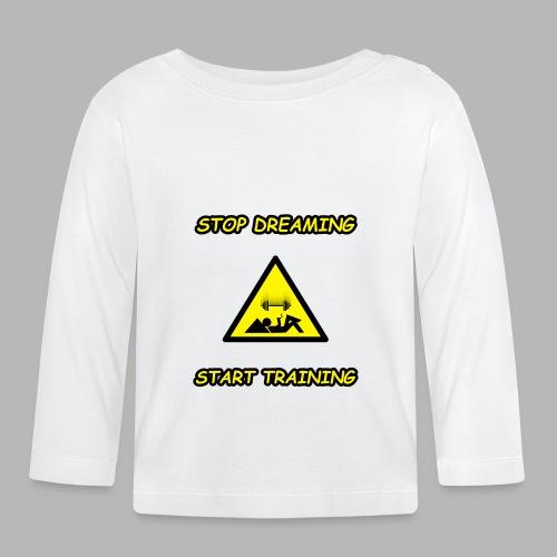 Stop Dreaming Start Training - Baby Langarmshirt