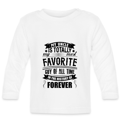 My Uncle Is Totally My Most Favorite Guy of All T - Baby Long Sleeve T-Shirt