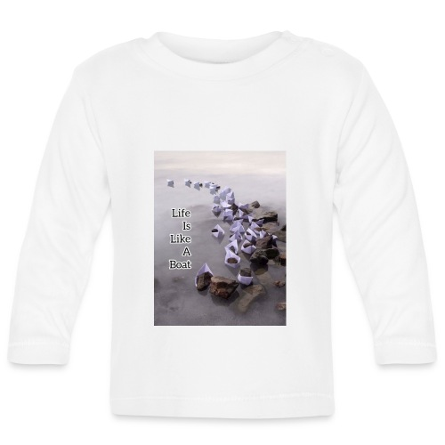 Life is like a Boat - Baby Long Sleeve T-Shirt