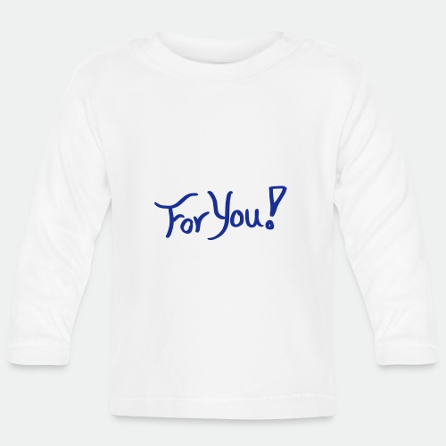 for you! - Baby Long Sleeve T-Shirt