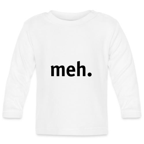 meh. - Baby Long Sleeve T-Shirt