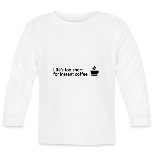 Coffee Life's Too Short - Baby Long Sleeve T-Shirt