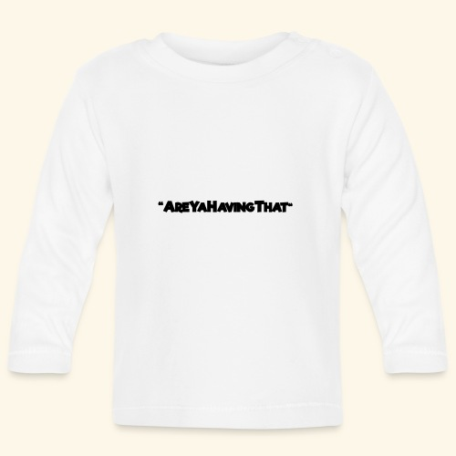 AREYAHAVINGTHAT BLACK FOR - Baby Long Sleeve T-Shirt