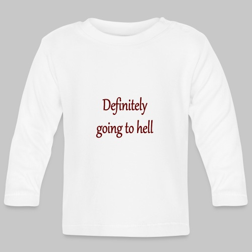 Definitely going to hell - Baby Long Sleeve T-Shirt