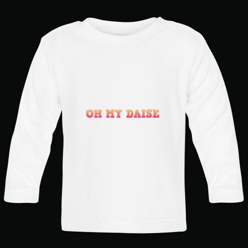 Oh my daise - Baby Long Sleeve T-Shirt