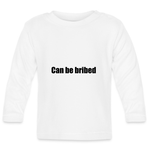 Can be bribed - Baby Long Sleeve T-Shirt