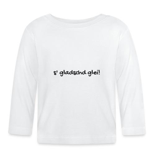 s gladschd glei - Baby Langarmshirt