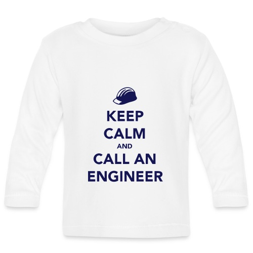 Keep Calm and Call an Engineer - Baby Long Sleeve T-Shirt