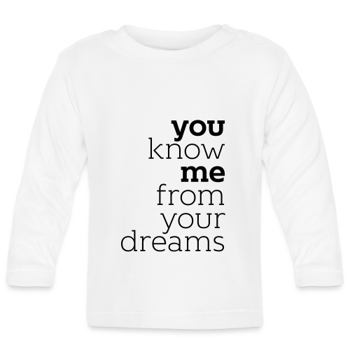 you know me from your dreams - Baby Langarmshirt