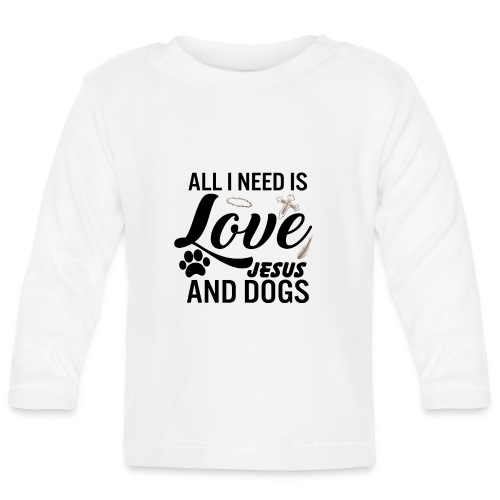 All I Need Is Love Jesus And Dogs - Baby Long Sleeve T-Shirt
