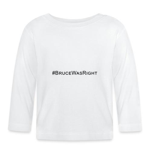 #Brucewasright - Baby Long Sleeve T-Shirt