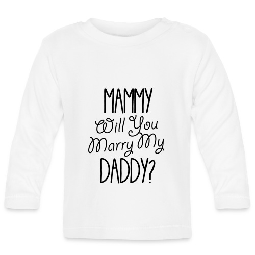 Mammy Will You Marry My Daddy - Baby Long Sleeve T-Shirt