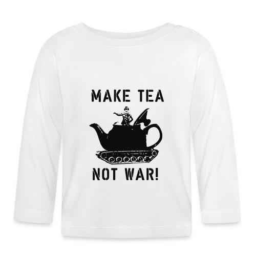 Make Tea not War! - Baby Long Sleeve T-Shirt