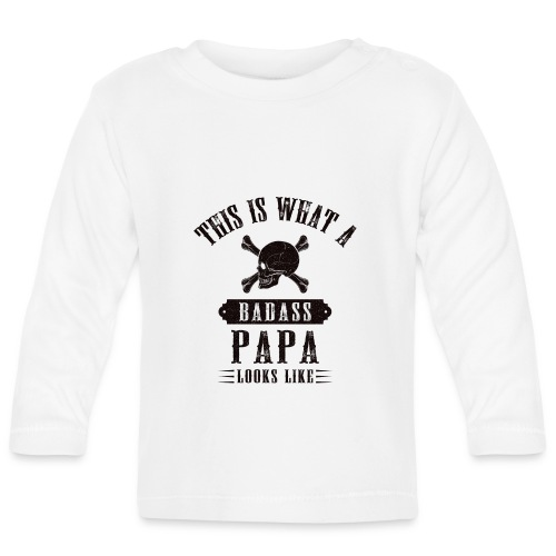 This Is What A Bad Ass Papa Looks Like - Baby Long Sleeve T-Shirt