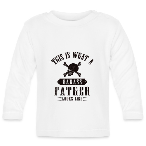 This Is What A Badass Father Looks Like - Baby Long Sleeve T-Shirt