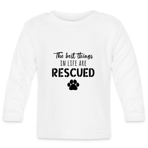 The Best Things In Life Are Rescued - Baby Long Sleeve T-Shirt