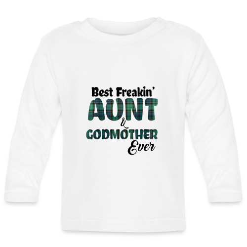 Best Freakin Aunt And Godmother Ever - Baby Long Sleeve T-Shirt