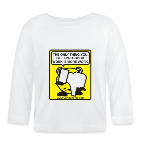 Good Work More Work - Baby Long Sleeve T-Shirt