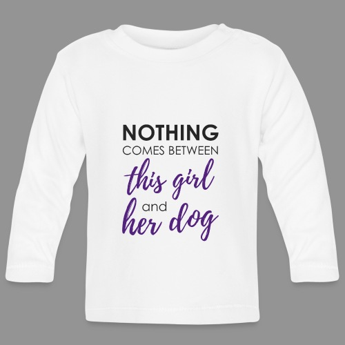 Nothing comes between this girl her and her dog - Baby Long Sleeve T-Shirt