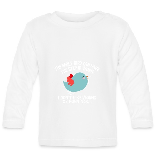 The Early Bird Can Have The Stupid Worm coloured - Baby Langarmshirt