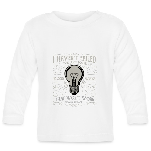 I have not failed - i just find 10.000 ways that w - Baby Langarmshirt
