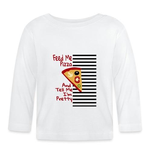 Füttere mich mit Pizza und sag mir, dass ich hübsch bin - Baby Langarmshirt