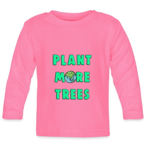 Plant More Trees Global Warming Climate Change - Baby Long Sleeve T-Shirt