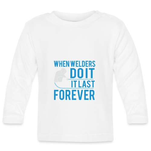 When welders dO IT IT LAST FOREEVER - Baby Langarmshirt