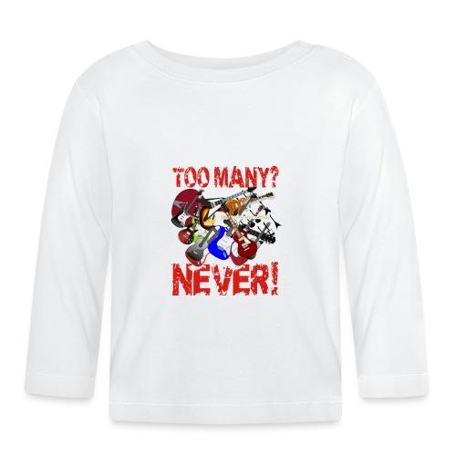 Too Many Guitars? Never! - Baby Long Sleeve T-Shirt
