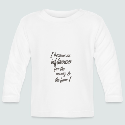 I become an influencer for the money ... - Baby Langarmshirt
