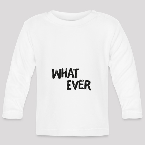What ever - Cooler Spruch - Baby Langarmshirt