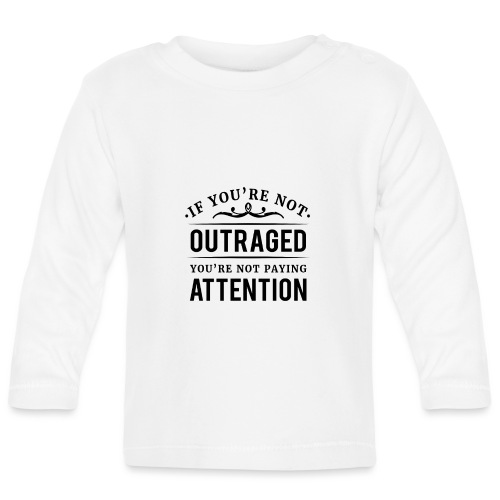 If you're not outraged you're not paying attention - Baby Langarmshirt