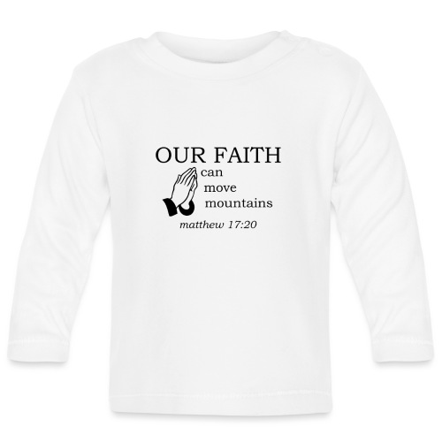 'OUR FAITH' t-shirt - Baby Long Sleeve T-Shirt