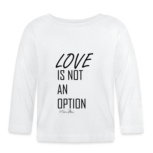 LOVE IS NOT AN OPTION - T-shirt manches longues Bébé