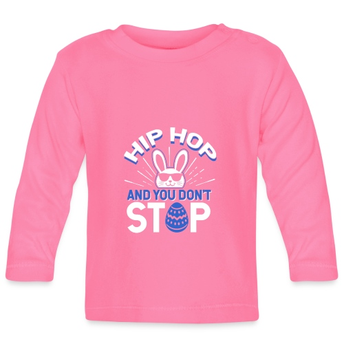 Hip Hop and You Don t Stop - Ostern - Baby Langarmshirt