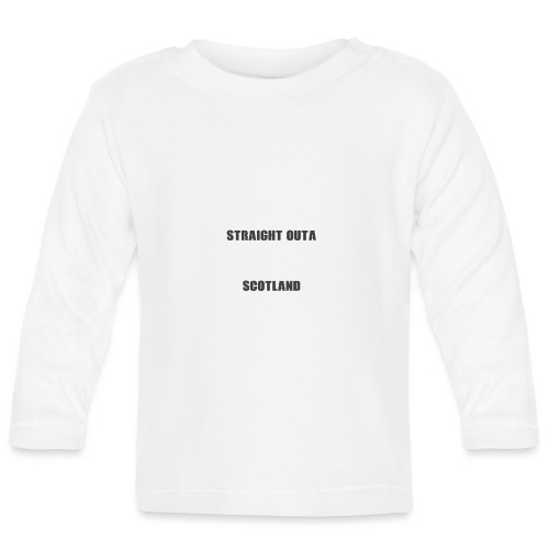 Straight Outa Scotland! Limited Edition! - Baby Long Sleeve T-Shirt