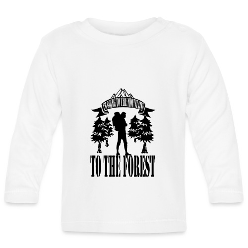 I m going to the mountains to the forest - Baby Long Sleeve T-Shirt